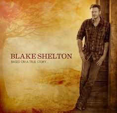 First Listen: Blake Shelton's New Album 'Based On A True Story …'