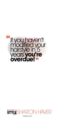 If you haven't modified your hairstyle in 5 years you're overdue! Subscribe to the daily #styleword here: http://www.focusonstyle.com/styleword/ #quotes #styletips