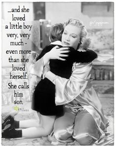 ...and she loved a little boy very, very much - even more than she loved herself. She calls him son.