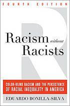 Racism without Racists by Eduardo Bonilla-Silva @ 305.8 B64 2014