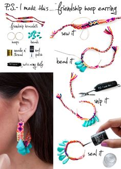 To create,  make two friendship bracelets out of embroidery thread or re-invent existing friendship bracelets using a needle and thread to sew onto a hoop earring.