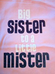 Big Sister to a Little Mister for infants or toddlers- Big Sister Shirt. $19.99, via Etsy.  Good idea if we have a boy