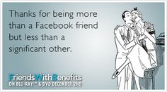 Thanks for being more than a Facebook friend but less than a significant other.