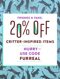 Shop before 6pm PT for 20%-off critters-inspired items with the code FURREAL. What better way to celebrate your love for furry friends? Bottom line: click on the image to SHOP RIGHT MEOW!