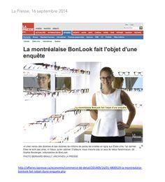 Our Wall of Fame ☺ | BonLook - La Presse «Il s'est vendu des dizaines et des dizaines de millions de paires de lunettes en en ligne aux États-Unis, l'an dernier. elles ne sont pas pires, ni mieux, qu'en cabinet. D'ailleurs, nous n'avons pas un taux de retour faramineux dit  Sophie Boulanger, cofondatrice de Bonlook».