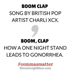 "Nicole Leigh Shaw, Tyop Aretist: #CommasMatter. ""Boom Clap"" is very different from ""Boom, Clap."""