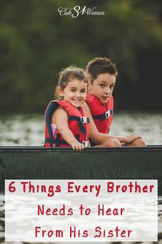 What does a boy need to hear from his sister? Your daughter might not realize what a powerful voice she can have in her brother's life - for years to come. 6 Things Every Brother Needs to Hear From His Sister