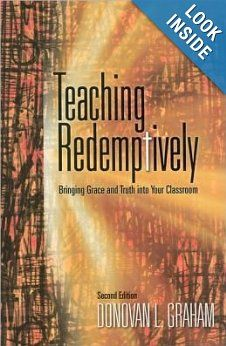 Teaching Redemptively: Bringing Grace and Truth Into Your Classroom: Donovan L. Graham: 9781583310588: Amazon.com: Books