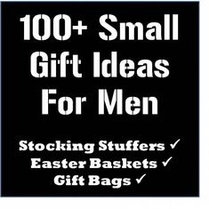 Over 100, small gift ideas for men--stocking stuffers, etc