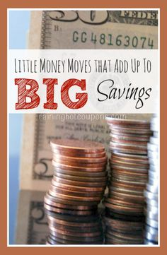Little Moves that Add Up To Big Savings, List of SIMPLE Money Saving Tips that Add up to BIG Savings.