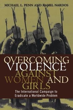 Overcoming Violence against Women and Girls: The International Campaign to Eradicate a Worldwide Problem (HQ1237 .P45 2003)