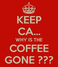 Why is the coffee gone??
