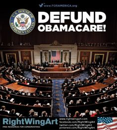 Defund Obamacare! We (America) are BROKE supporting the rest of the world! And Obamacare is making us broke as well!