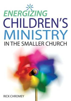 """Energizing Children's Ministry in the Smaller Church"" by Rick Chromey :)"