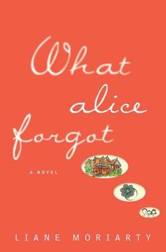Want to try this book. Pinner said Excellent novel. A bump on the head and loss of memory for a while changes Alice's life all for the positive.