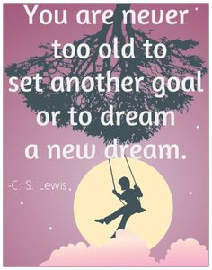 #quote #motivational  You are never too old to set another goal or to dream a new dream.  -C. S. Lewis