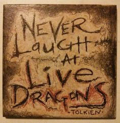 Hey, I found this really awesome Etsy listing at https://www.etsy.com/listing/164730940/jrr-tolkien-quote-never-laugh-at-live