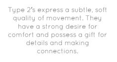 Type 2′s express a subtle, soft quality of movement. They...