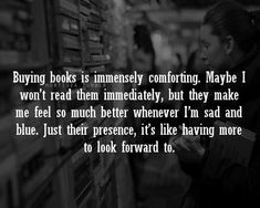 This is how I feel about books.