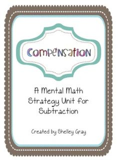 Compensation: a Mental Math Strategy Unit for Subtraction(not free)