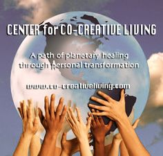 "#Consciousness #Education...Center for Co-Creative Living (CCL) is dedicated to ""Planetary Healing through Personal Transformation"" - www.co-creativeliving.com"
