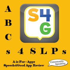 ABCs 4 SLPs: A is for Apps - Speech4Good Review From Consonantly Speaking