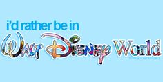 I'd rather be in Disney World...So true!