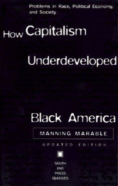 How Capitalism Underdeveloped Black America by Manning Marable
