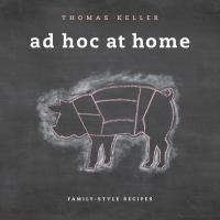 Ad Hoc at Home by Thomas Keller along with Susie Heller