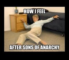 me after watching sons of anarchy season finale