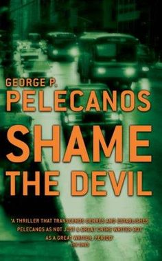 "George Pelecanos, ""Shame the Devil"""