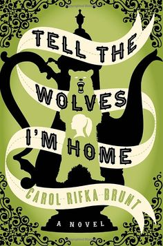 Tell the wolves I'm home. Carol Rifka Brunk.