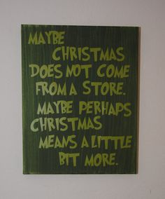 Maybe Christmas does not come from a store. Maybe perhaps Christmas means a little bit more. Dr Seuss - custom canvas quote