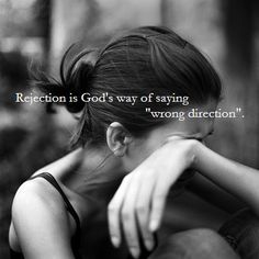 "Rejection is God's way of saying, ""wrong direction."""
