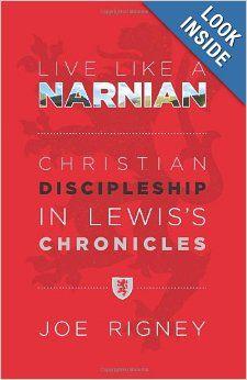 Live Like A Narnian: Christian Discipleship in Lewis's Chronicles: Joe Rigney: 9780615872049: Amazon.com: Books