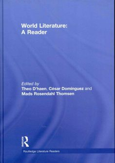 World literature : a reader / edited by Theo D'Haen, César Domínguez, and Mads Rosendahl Thomsen.