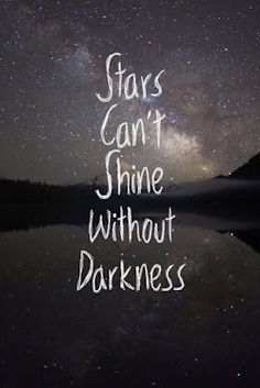 Stars can't shine without darkness-sometimes you can only see the blessings in life when everything's falling all around you.