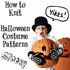 How to Knit 17 Halloween Costume Patterns   AllFreeKnitting.com Trick-or-Treat, smell my feet, give me something good to...knit! Make your own DIY Halloween costumes with 17 knitting patterns.