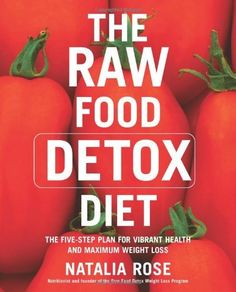 The Raw Food Detox Diet: The Five-Step Plan for Vibrant Health and Maximum Weight Loss by Natalia Rose, http://www.amazon.com/gp/product/0060799919/ref=cm_sw_r_pi_alp_sh8Bqb134AE3Z