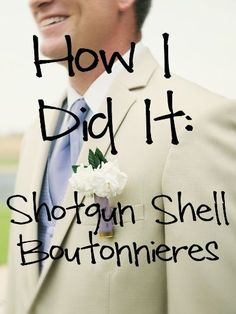 How I Did It: Shotgun Shell Boutonnieres - a tutorial to make your own! #wedding #diy #rustic Diy Shotgun Shells, Shotgun Shell Wedding Ideas, Shotguns Shells, Brides, Shells Boutonnieres, Boutonnière, Big, Shotgun Shells Wedding, Rustic Diy Boutonnieres