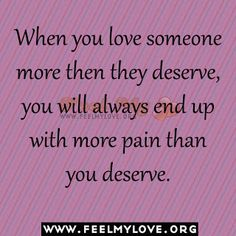 When you love someone more then they deserve