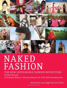 Naked Fashion: The New Sustainable Fashion Revolution by  Safia Minney: Join the likes of Emma Watson Summer Rayne Oakes, and Vivienne Westwood and hear how they are working to make fashion more sustainable. #Fashion #  Book #Sustainable #Naked_Fashion #Safia_Minney