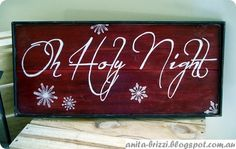 """""""O Holy Night"""" Christmas Sign - Paint with stain over it. Love the idea of wood boards within a frame."""