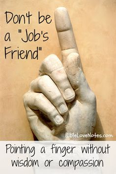 """Most of the time we need to listen, pray and help people who are in crisis. I'm not saying we can never see a cause and result (e.g. drunk driving resulting in an auto accident). But we shouldn't assume we can blame all tragedy on sin. When we do, we become """"Job Friends."""""""