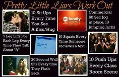 Pretty Little Liars work out. Haha.