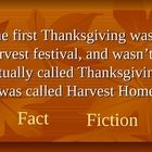 The first Thanksgiving Interactive Fact or Fiction Game