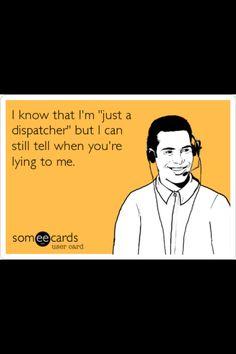 911 dispatcher --- I still can. haha
