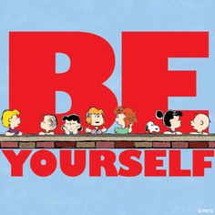 Be Yourself. food recip, charli brown, snoopi, peanuts gang, snoopy, love quotes, friend, charlie brown, peanut gang