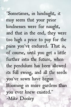 all the seeds you've sown have begun blooming in more gardens than you ever knew existed // mike dooley #kindness