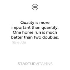 """""""Quality is more important than quantity. One home run is much..."""